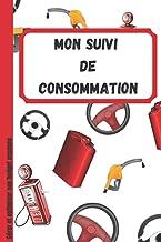 Mon suivi de consommation: Carnet de suivi de consommation de carburant. Gérer votre budget efficacement essence tout en v...