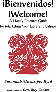Bienvenidos! =: Welcome!: A Handy Resource Guide for Marketing Your Library to Latinos