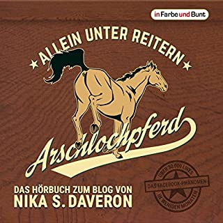 Arschlochpferd: Allein unter Reitern                   Autor:                                                                                                                                 Nika S. Daveron                               Sprecher:                                                                                                                                 Mona Köhler                      Spieldauer: 6 Std. und 4 Min.     86 Bewertungen     Gesamt 4,4