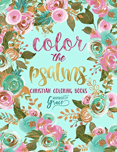 Color The Psalms: Inspired To Grace: Christian Coloring Books: A Scripture Coloring Book for Adults & Teens (Bible Verse Coloring)