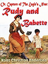RUDY AND BABETTE Or, The Capture of the Eagle's Nest By HANS CHRISTIAN ANDERSEN