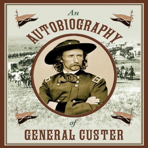An Autobiography of General Custer                   By:                                                                                                                                 Stephen Brennan (editor)                               Narrated by:                                                                                                                                 Jeff Talbott                      Length: 10 hrs and 58 mins     4 ratings     Overall 4.0