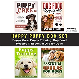 Happy Puppy Box Set     Puppy Care, Puppy Training, Dog Food Recipes & Essential Oils for Dogs              By:                                                                                                                                 Charles Nelson,                                                                                        Jennifer Smith                               Narrated by:                                                                                                                                 Michael Hanko                      Length: 2 hrs and 15 mins     5 ratings     Overall 4.2