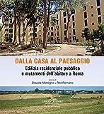 Dalla casa al paesaggio: Edilizia residenziale pubblica e mutamenti dell'abitare a Roma