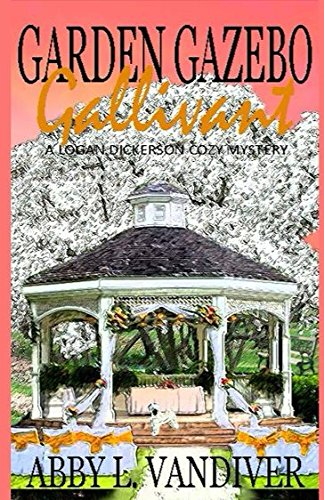 Garden Gazebo Gallivant: A Logan Dickerson Cozy Mystery