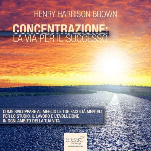 Concentrazione: la via per il successo [Concentration: The Road to Success] audiobook cover art