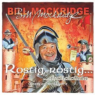 Rostig, rostig...trallalallala     Comedy aus der Geriatrie              Autor:                                                                                                                                 Bill Mockridge                               Sprecher:                                                                                                                                 Bill Mockridge                      Spieldauer: 1 Std. und 18 Min.     1 Bewertung     Gesamt 5,0