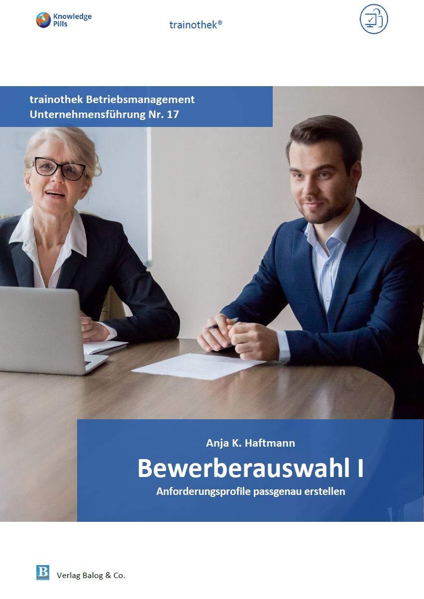 BewerberauswahI I: Anforderungsprofile passgenau erstellen (Knowledge Pills trainothek Betriebsführung - 08 Unternehmensführung 17) (German Edition)