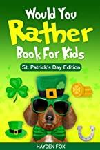 Would You Rather Book For Kids - St. Patrick's Day Edition: The Lucky Green Interactive Family Game Book For Boys and Girls Filled With Hilariously ... Scenarios! (Would You Rather Game Books)