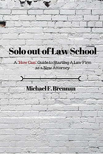 """Solo Out of Law School: A """"How Can"""" Guide to Starting a Law Firm as a New Attorney"""