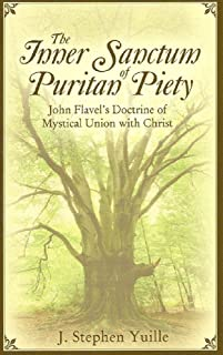 The Inner Sanctum of Puritan Piety: John Flavel's Doctrine of Mystical Union with Christ (English Edition)