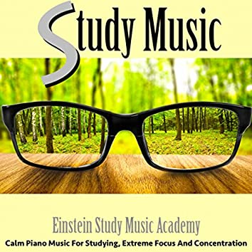 Study Music: Calm Piano Music for Studying, Extreme Focus and Concentration