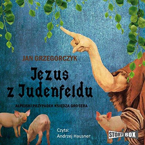 Jezus z Judenfeldu. Alpejski przypadek ksiedza Grosera audiobook cover art