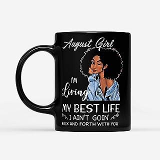 augustus meisje ik leef mijn beste leven mijn beste leven ik ga niet heen en weer met u - zwarte 11oz koffiemok