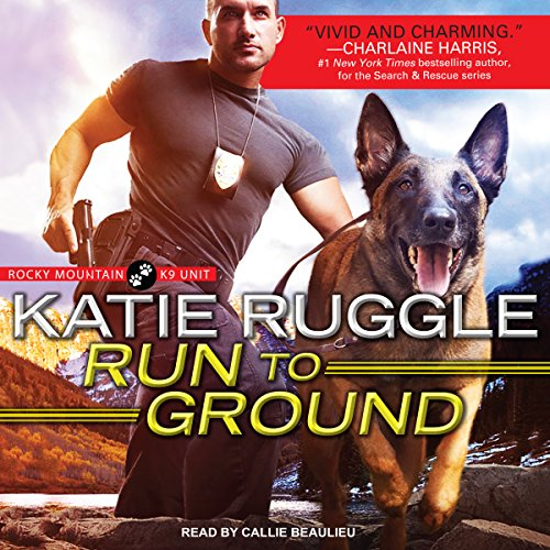 Run to Ground     Rocky Mountain K9 Unit Series, Book 1              By:                                                                                                                                 Katie Ruggle                               Narrated by:                                                                                                                                 Callie Beaulieu                      Length: 9 hrs and 28 mins     442 ratings     Overall 4.3