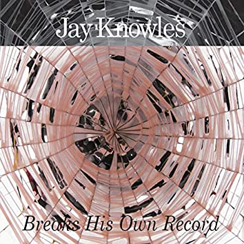 Jay Knowles Breaks His Own Record (10th Anniversary Edition)