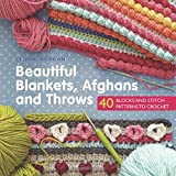 Beautiful Blankets, Afghans and Throws: 40 Blocks & Stitch Patterns to Crochet