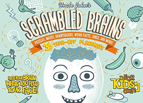 Uncle John's Scrambled Brains: 36 Tear-off Placemats For Kids Only!: Puzzles, Mazes, Brainteasers, Weird Facts, Jokes, and More! (Feed Your Brain!)