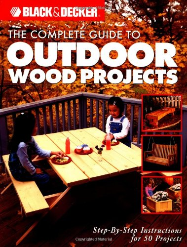 Compare Textbook Prices for The Complete Guide to Outdoor Wood Projects: Step-by-Step Instuctions for Over 50 Projects Black & Decker Complete Guide  ISBN 9781589232020 by The editors of CPI