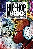 Best Headphones For Works - Hip Hop Headphones: A Scholar's Critical Playlist Review