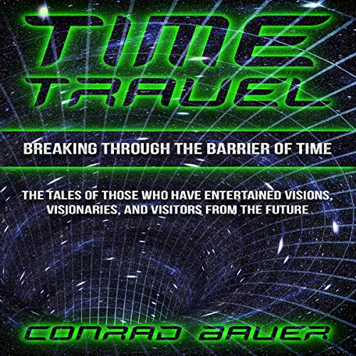 Breaking Through the Barrier of Time     Tales of Those Who Have Entertained Visions, Visionaries, and Visitors from the Future (Paranormal and Unexplained Mysteries, Book 9)              By:                                                                                                                                 Conrad Bauer                               Narrated by:                                                                                                                                 Charles D. Baker                      Length: 2 hrs and 28 mins     Not rated yet     Overall 0.0