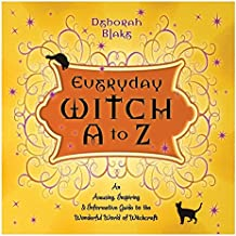 Everyday Witch A to Z: An Amusing, Inspiring & Informative Guide to the Wonderful World of Witchcraft