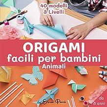 Origami Facili per Bambini Animali: Attività Manuale per Bambini da 8 anni 40 modelli (Italian Edition)