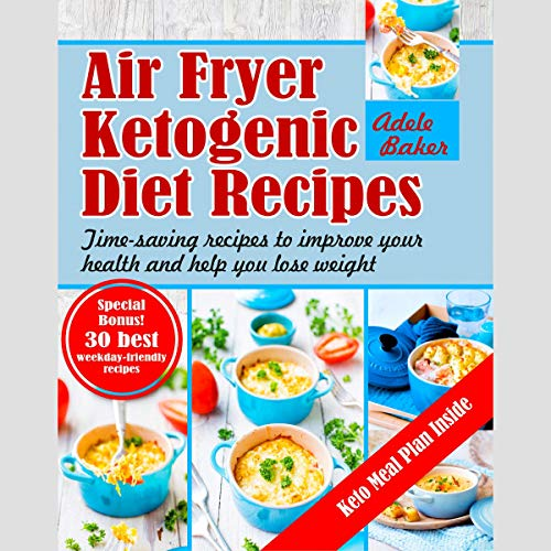 Air Fryer Ketogenic Diet Recipes: Time-Saving Recipes to Improve Your Health and Help You Lose Weight  By  cover art