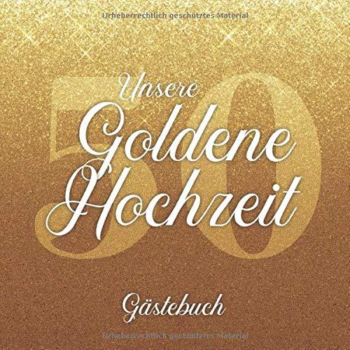 Unsere Goldene Hochzeit Gästebuch: Zum Hineinschreiben von Glückwünschen   Ideal für bis zu 80...