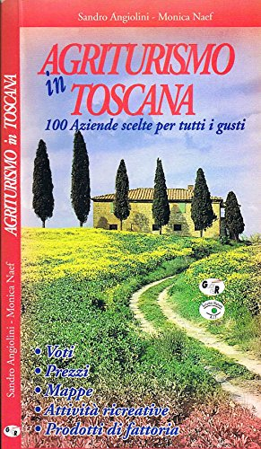 Agriturismo in Toscana. 100 aziende scelte per tutti i gusti.