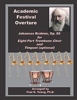 Academic Festival Overture: Johannes Brahms, Op. 80, for Eight-Part Trombone Choir and Timpani (optional)