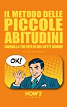 IL METODO DELLE PICCOLE ABITUDINI: Cambia la tua vita in soli 7 giorni! (HOW2 Edizioni Vol. 135) (Italian Edition)