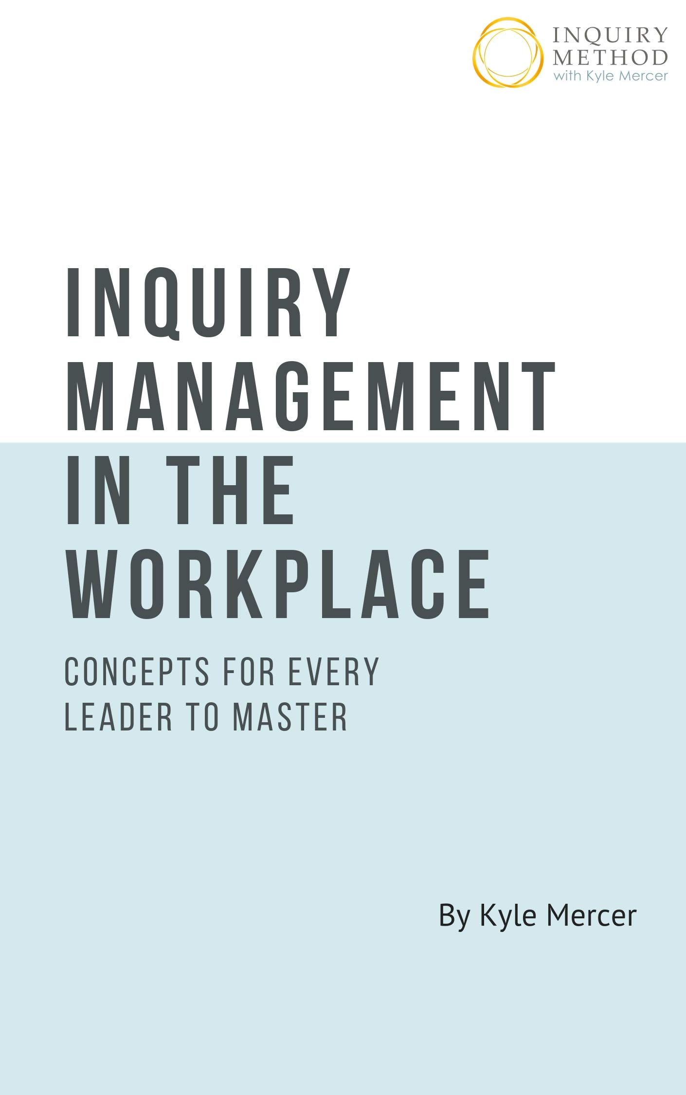 Inquiry Management in the Workplace: Concepts for Every Leader to Master