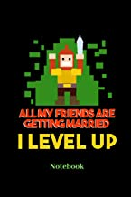 All My Friends Are Getting Married I Level Up Notebook: Lined journal for video game, computer nerd, internet online geeks and gaming fans - paperback, diary gift for men, women and children