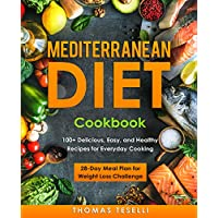 Mediterranean Diet Cookbook: 100+ Delicious, Easy, and Healthy Recipes for Everyday Cooking - 28-Day Meal Plan for Weight Loss Challenge Kindle Edition by Thomas Teselli for Free