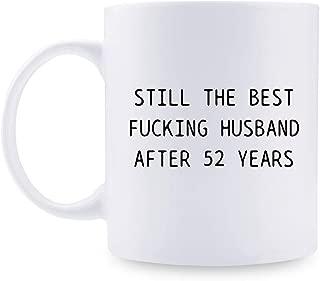 52nd Anniversary Gifts - 52nd Wedding Anniversary Gifts for Couple, 52 Year Anniversary Gifts 11oz Funny Coffee Mug for Husband, Hubby, Him, still the best fucking husband