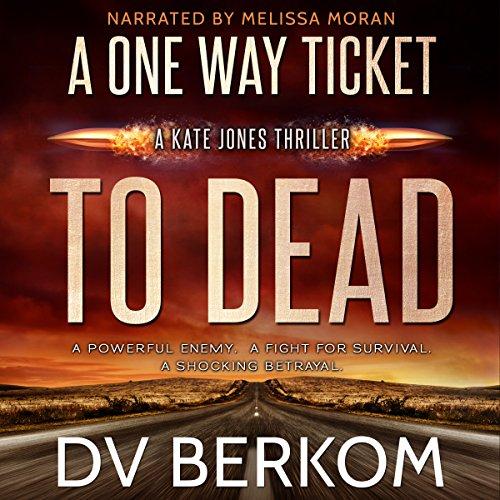 A One Way Ticket to Dead: Kate Jones Thriller, Book 7