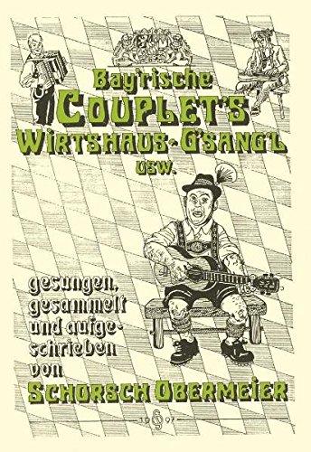 Bayerische Couplets und Wirtshausgsangl: Liedertexte mit Noten für Gitarre - gesungen, gesammelt und aufgeschrieben von Schorsch Obermeier