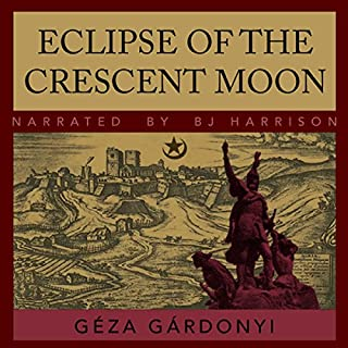 Eclipse of the Crescent Moon     A Tale of the Siege of Eger, 1552              By:                                                                                                                                 Géza Gárdonyi                               Narrated by:                                                                                                                                 B.J. Harrison                      Length: 19 hrs and 46 mins     31 ratings     Overall 4.4