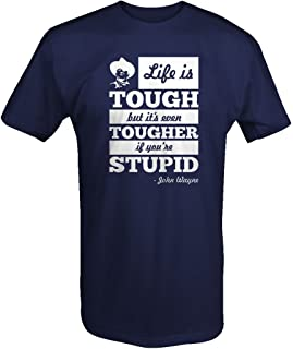 Life is Tough Tougher if Stupid John Wayne Quote T Shirt