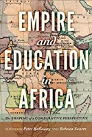Empire and Education in Africa: The Shaping of a Comparative Perspective (History of Schools & Schooling)