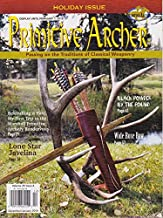 PRIMITIVE ARCHER MAGAZINE DECEMBER / JANUARY 2018 - VOL 25 ISSUE 6 - Passing on the Traditions of Classical Weaponry