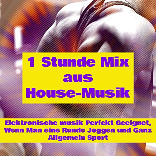1 Stunde Mix aus House-Musik – Elektronische Musik Perfekt Geeignet Wenn Man eine Runde Joggen und Ganz Allgemein Sport