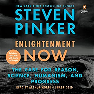 Enlightenment Now     The Case for Reason, Science, Humanism, and Progress              Written by:                                                                                                                                 Steven Pinker                               Narrated by:                                                                                                                                 Arthur Morey                      Length: 19 hrs and 49 mins     277 ratings     Overall 4.7