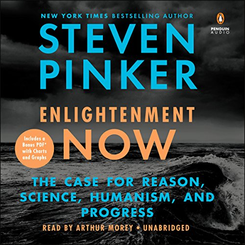 Enlightenment Now     The Case for Reason, Science, Humanism, and Progress              Written by:                                                                                                                                 Steven Pinker                               Narrated by:                                                                                                                                 Arthur Morey                      Length: 19 hrs and 49 mins     300 ratings     Overall 4.7