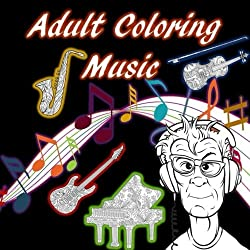 Adult Coloring Music: Musical Insruments, Songs, Noise, Stress Relief, Relaxation, Guitars, Drums, Piano, Violin, Saxaphone, Djs