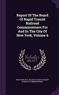 Report of the Board of Rapid Transit Railroad Commissioners for and in the City of New York, Volume 6