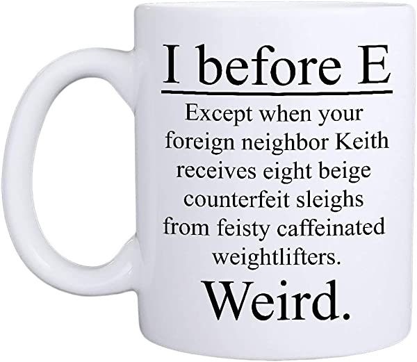 MyCozyCups I Before E Weird Mug Funny Teacher Literature Grammar Spelling 15oz Novelty Gift For Birthday School Graduation Christmas For Best Friend Professor Tutor English Teacher Coworkers