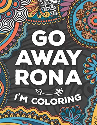 Go Away Rona I'm Coloring: A cheeky adult coloring book