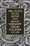 Viel Glück Bei Der Suche Nach Genauso Verdammt Geilen Kollegen Wie Uns! Notizbuch: 120 Seiten I...
